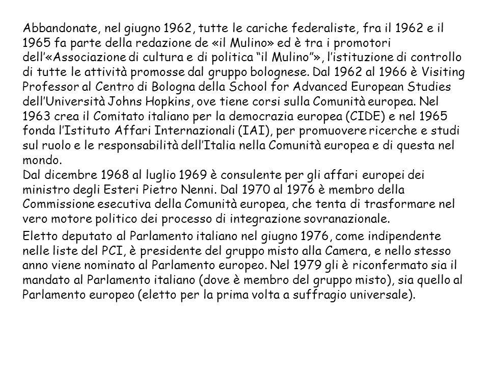 Rieletto nel 1984 al Parlamento europeo – dopo laffossamento dei progetto di trattato fatto dai Vertici di Milano e di Lussemburgo –, rilancia nella primavera dei 1986 una nuova iniziativa costituente, ma qualche giorno dopo, il 23 maggio 1986, muore in una clinica romana.