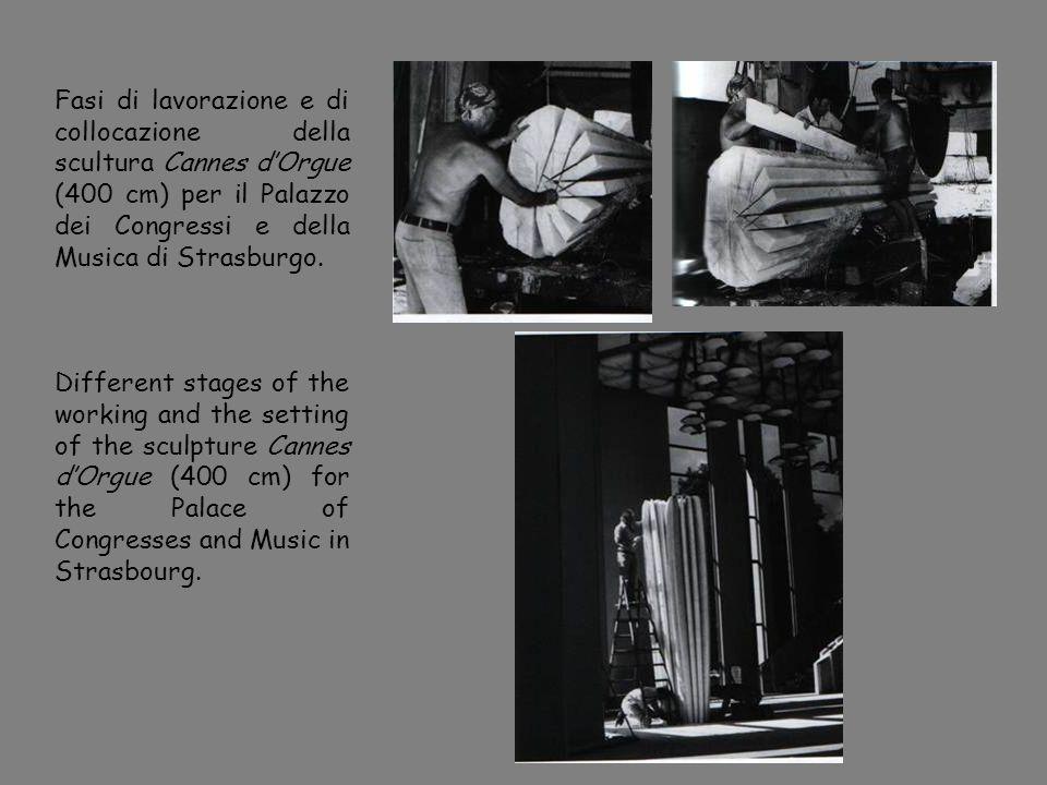 Fasi di lavorazione e di collocazione della scultura Cannes dOrgue (400 cm) per il Palazzo dei Congressi e della Musica di Strasburgo.