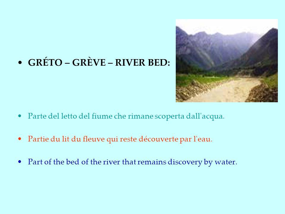GRÉTO – GRÈVE – RIVER BED: Parte del letto del fiume che rimane scoperta dall acqua.