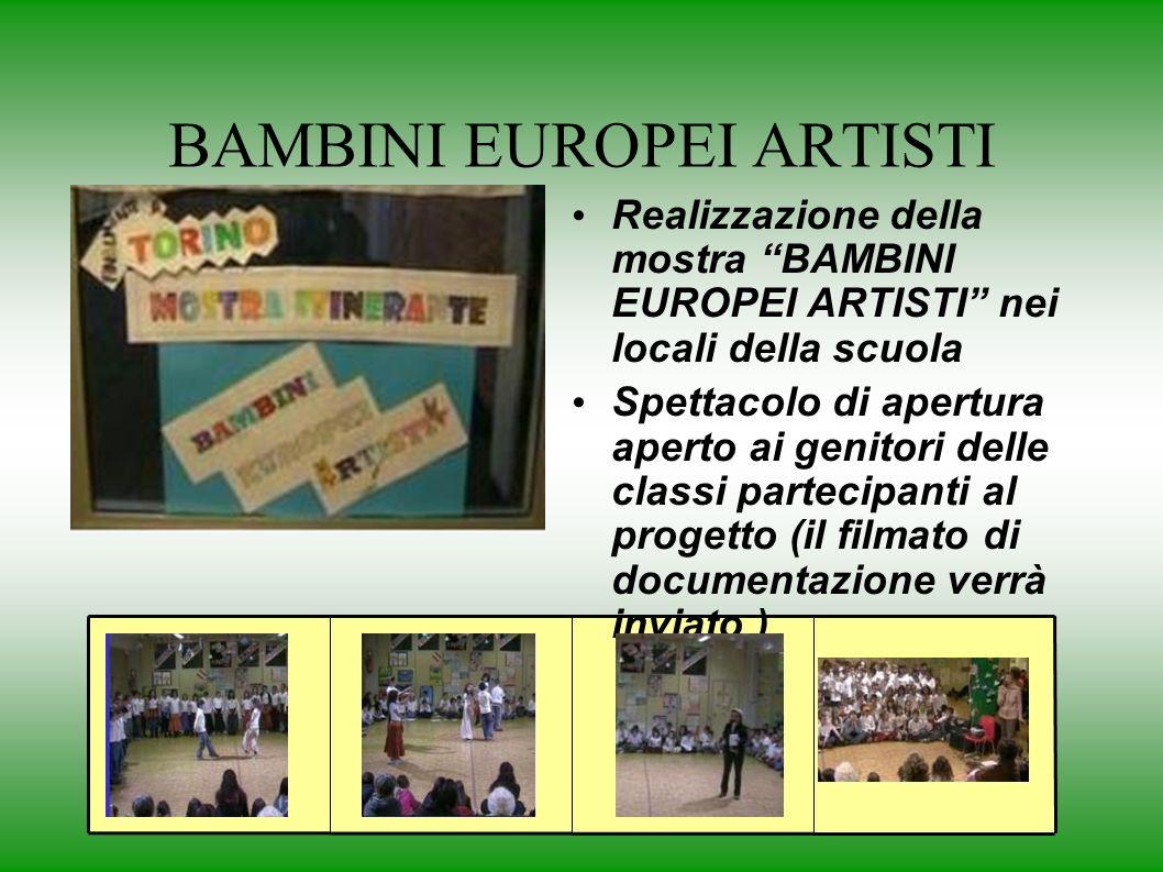 BAMBINI EUROPEI ARTISTI Realizzazione della mostra BAMBINI EUROPEI ARTISTI nei locali della scuola Spettacolo di apertura aperto ai genitori delle classi partecipanti al progetto (il filmato di documentazione verrà inviato )