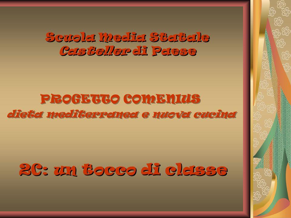 PROGETTO COMENIUS dieta mediterranea e nuova cucina Scuola Media Statale Casteller di Paese 2C: un tocco di classe