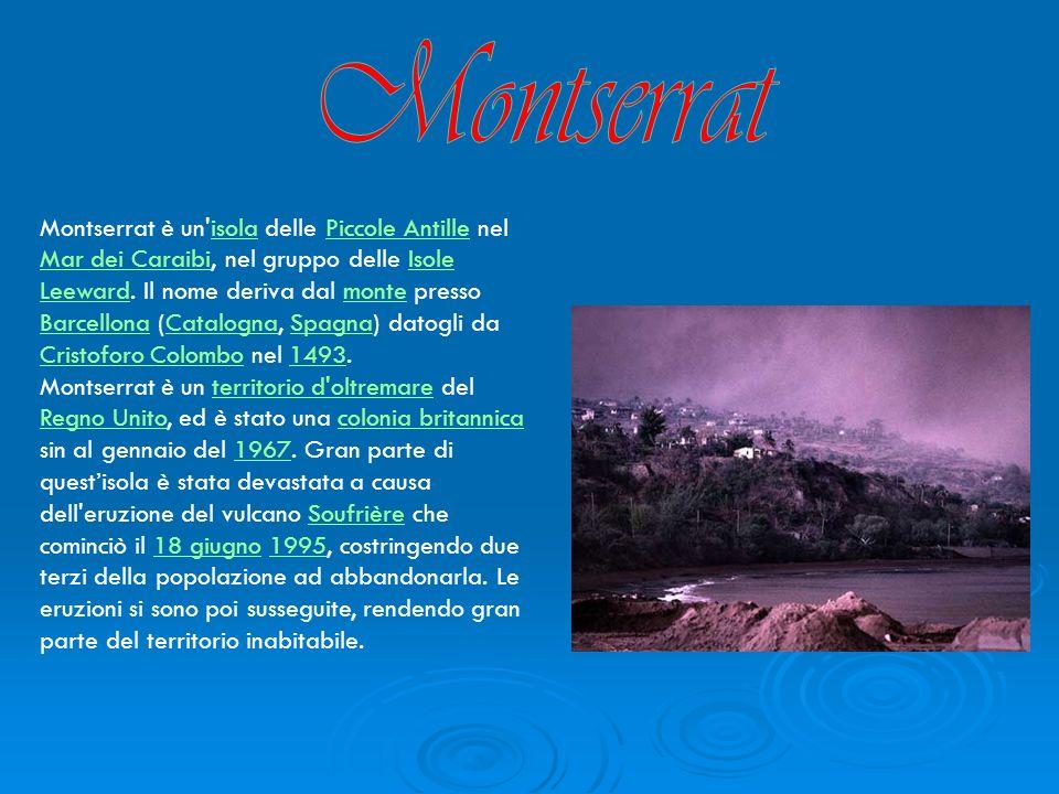 Montserrat è un'isola delle Piccole Antille nel Mar dei Caraibi, nel gruppo delle Isole Leeward. Il nome deriva dal monte presso Barcellona (Catalogna