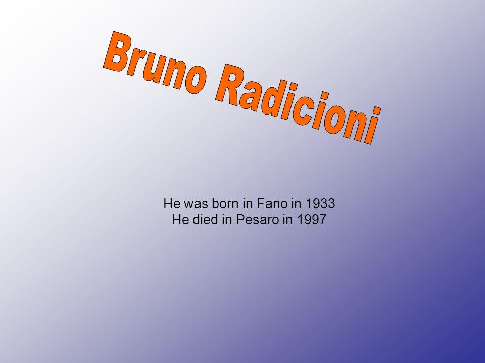 He was born in Fano in 1933 He died in Pesaro in 1997