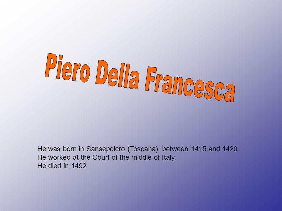 He was born in Sansepolcro (Toscana) between 1415 and 1420.