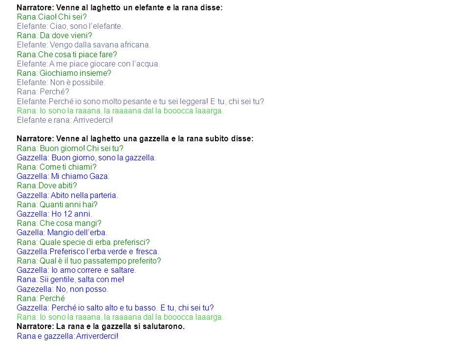 Testo in italiano 2 Narratore: Venne al laghetto un elefante e la rana disse: Rana:Ciao.