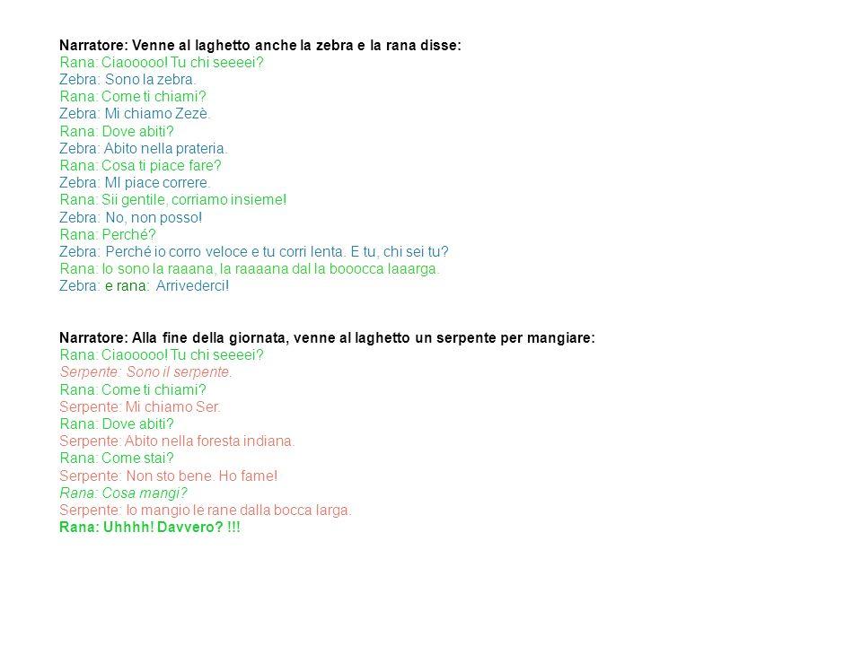 Testo in italiano 5 Narratore: Venne al laghetto anche la zebra e la rana disse: Rana: Ciaooooo.