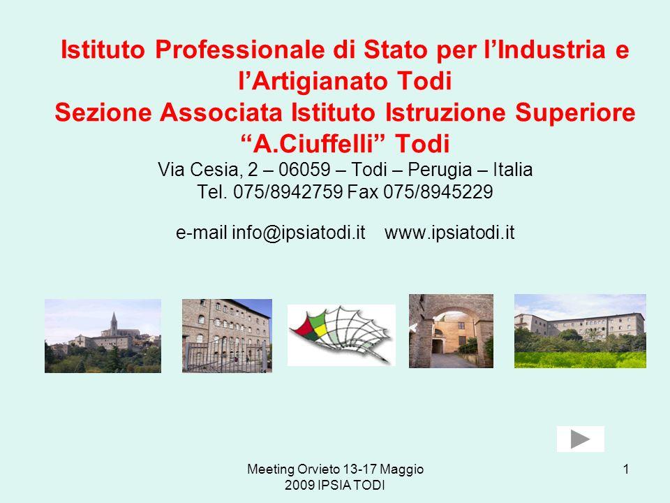 Meeting Orvieto 13-17 Maggio 2009 IPSIA TODI 1 Istituto Professionale di Stato per lIndustria e lArtigianato Todi Sezione Associata Istituto Istruzion