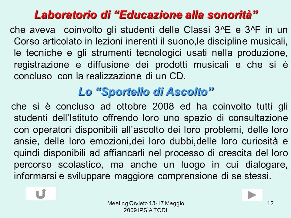 Meeting Orvieto 13-17 Maggio 2009 IPSIA TODI 12 Laboratorio di Educazione alla sonorità che aveva coinvolto gli studenti delle Classi 3^E e 3^F in un