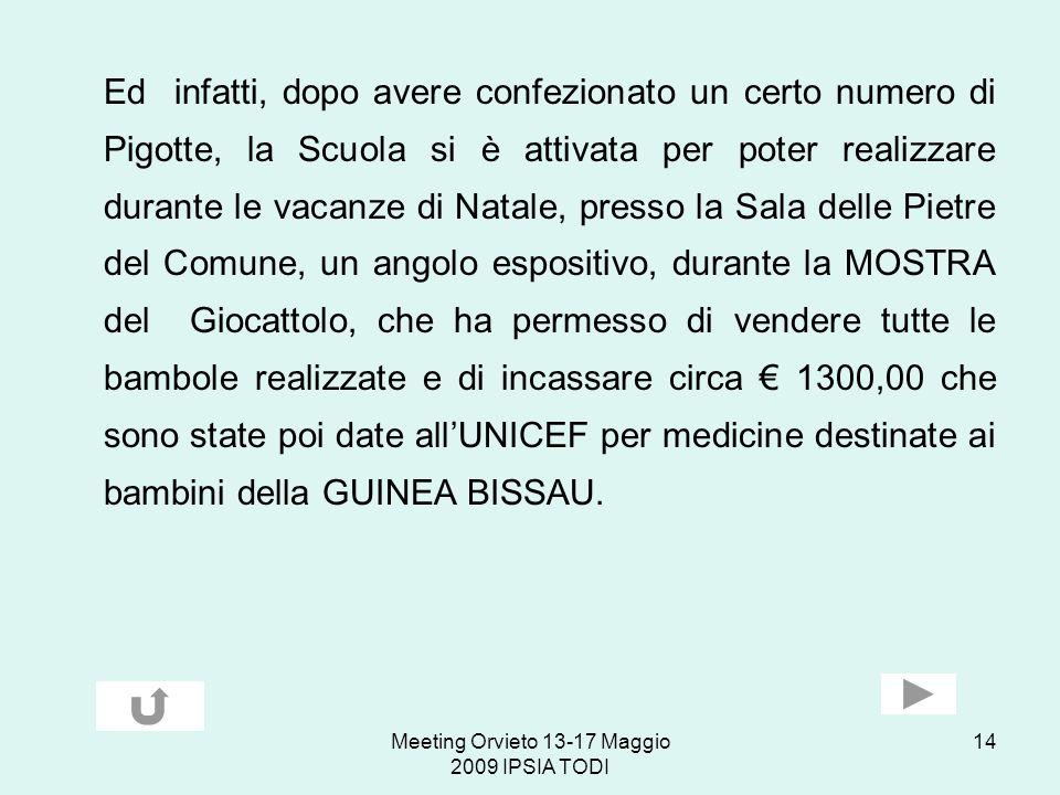 Meeting Orvieto 13-17 Maggio 2009 IPSIA TODI 14 Ed infatti, dopo avere confezionato un certo numero di Pigotte, la Scuola si è attivata per poter real