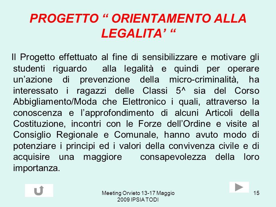 Meeting Orvieto 13-17 Maggio 2009 IPSIA TODI 15 PROGETTO ORIENTAMENTO ALLA LEGALITA Il Progetto effettuato al fine di sensibilizzare e motivare gli st