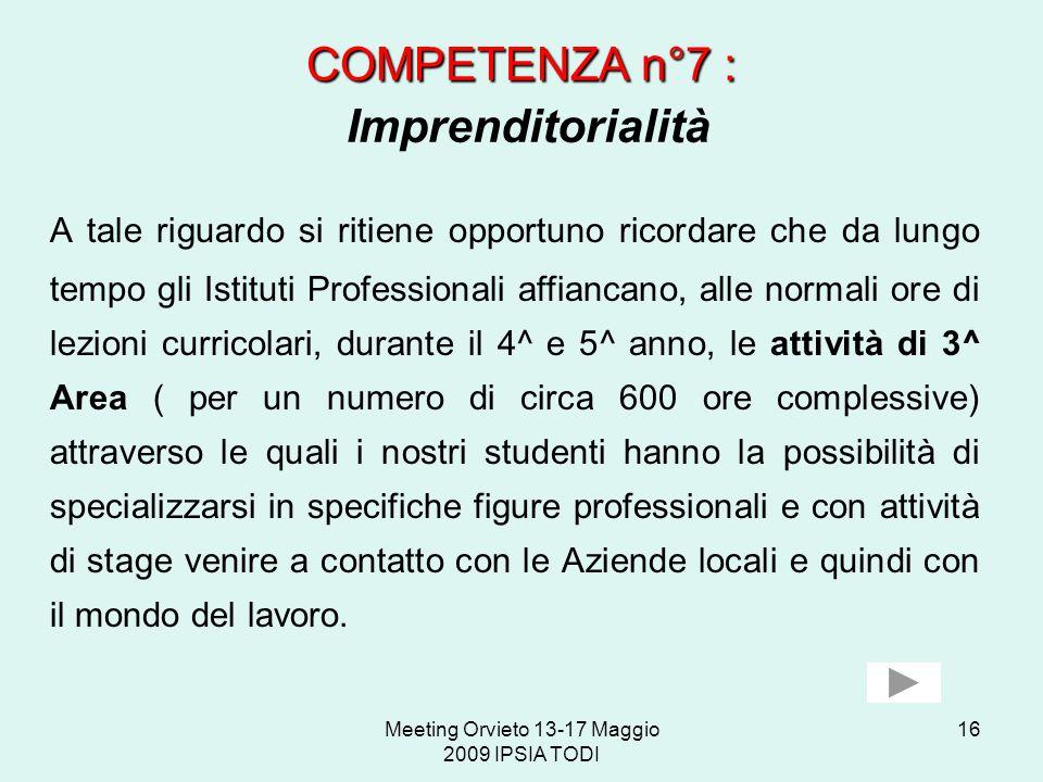 Meeting Orvieto 13-17 Maggio 2009 IPSIA TODI 16 COMPETENZA n°7 : COMPETENZA n°7 : Imprenditorialità A tale riguardo si ritiene opportuno ricordare che