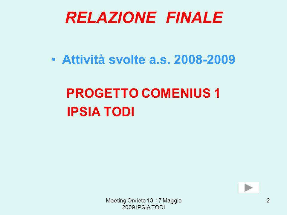 Meeting Orvieto 13-17 Maggio 2009 IPSIA TODI 2 RELAZIONE FINALE Attività svolte a.s. 2008-2009 PROGETTO COMENIUS 1 IPSIA TODI