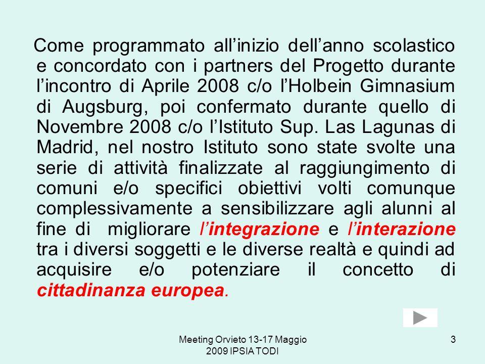 Meeting Orvieto 13-17 Maggio 2009 IPSIA TODI 3 Come programmato allinizio dellanno scolastico e concordato con i partners del Progetto durante lincont