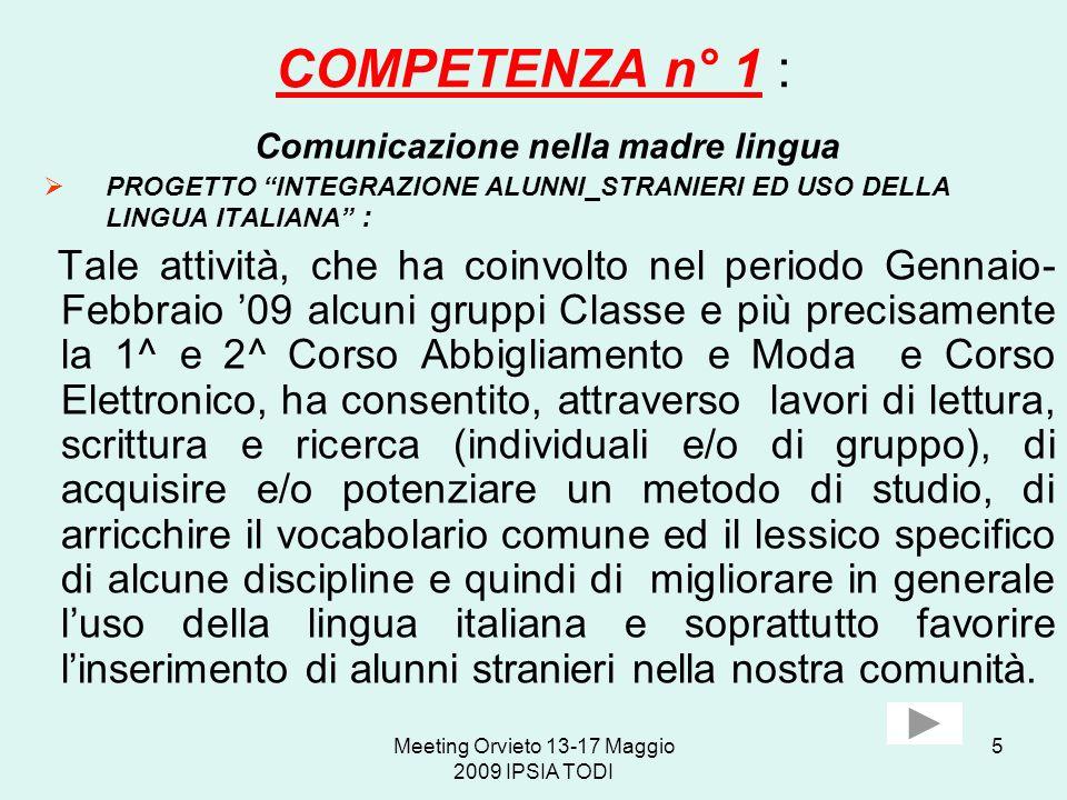 Meeting Orvieto 13-17 Maggio 2009 IPSIA TODI 5 COMPETENZA n° 1 : Comunicazione nella madre lingua PROGETTO INTEGRAZIONE ALUNNI STRANIERI ED USO DELLA