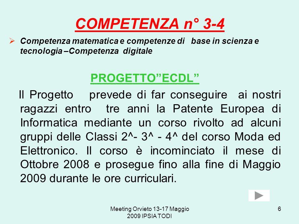Meeting Orvieto 13-17 Maggio 2009 IPSIA TODI 6 COMPETENZA n° 3-4 Competenza matematica e competenze di base in scienza e tecnologia –Competenza digita