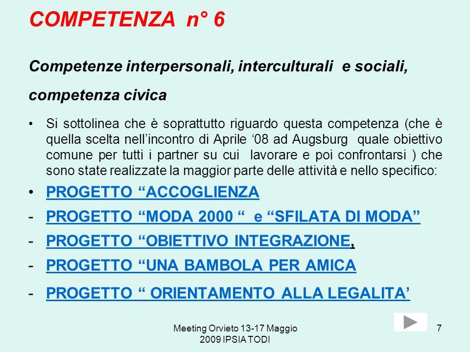 Meeting Orvieto 13-17 Maggio 2009 IPSIA TODI 7 COMPETENZA n° 6 Competenze interpersonali, interculturali e sociali, competenza civica Si sottolinea ch