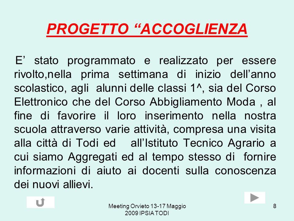 Meeting Orvieto 13-17 Maggio 2009 IPSIA TODI 8 PROGETTO ACCOGLIENZA E stato programmato e realizzato per essere rivolto,nella prima settimana di inizi