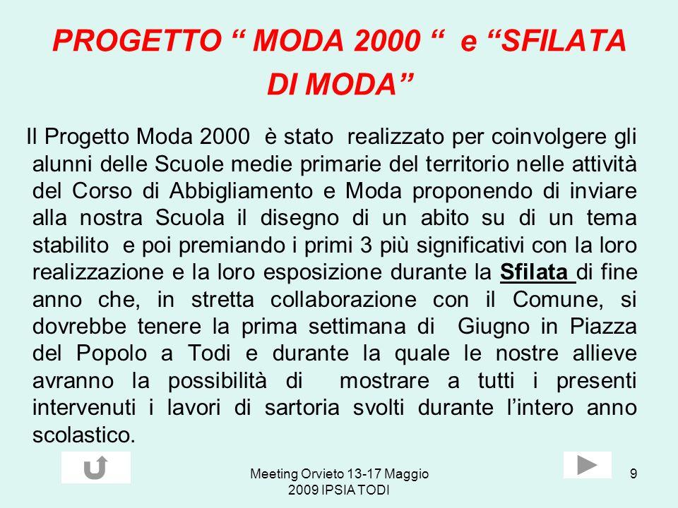 Meeting Orvieto 13-17 Maggio 2009 IPSIA TODI 9 PROGETTO MODA 2000 e SFILATA DI MODA Il Progetto Moda 2000 è stato realizzato per coinvolgere gli alunn