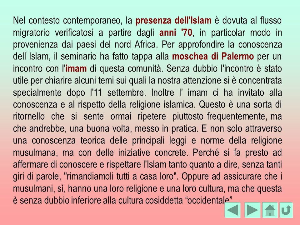 Nel contesto contemporaneo, la presenza dell'Islam è dovuta al flusso migratorio verificatosi a partire dagli anni '70, in particolar modo in provenie