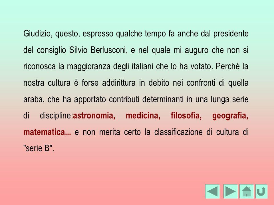 Giudizio, questo, espresso qualche tempo fa anche dal presidente del consiglio Silvio Berlusconi, e nel quale mi auguro che non si riconosca la maggio