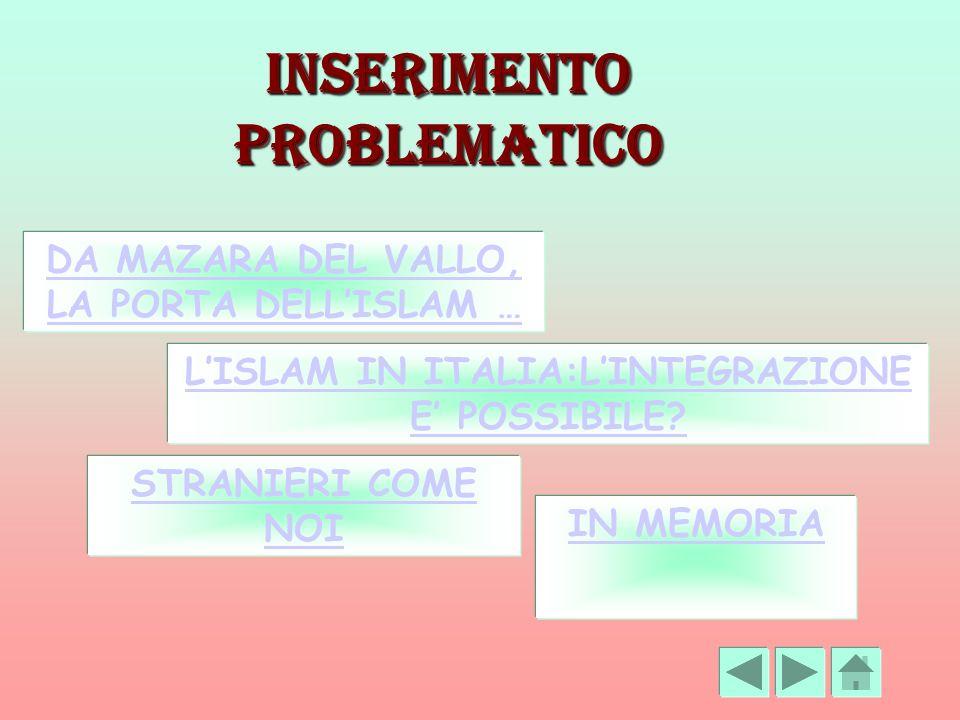 Inserimento problematico DA MAZARA DEL VALLO, LA PORTA DELLISLAM … LISLAM IN ITALIA:LINTEGRAZIONE E POSSIBILE? STRANIERI COME NOI IN MEMORIA