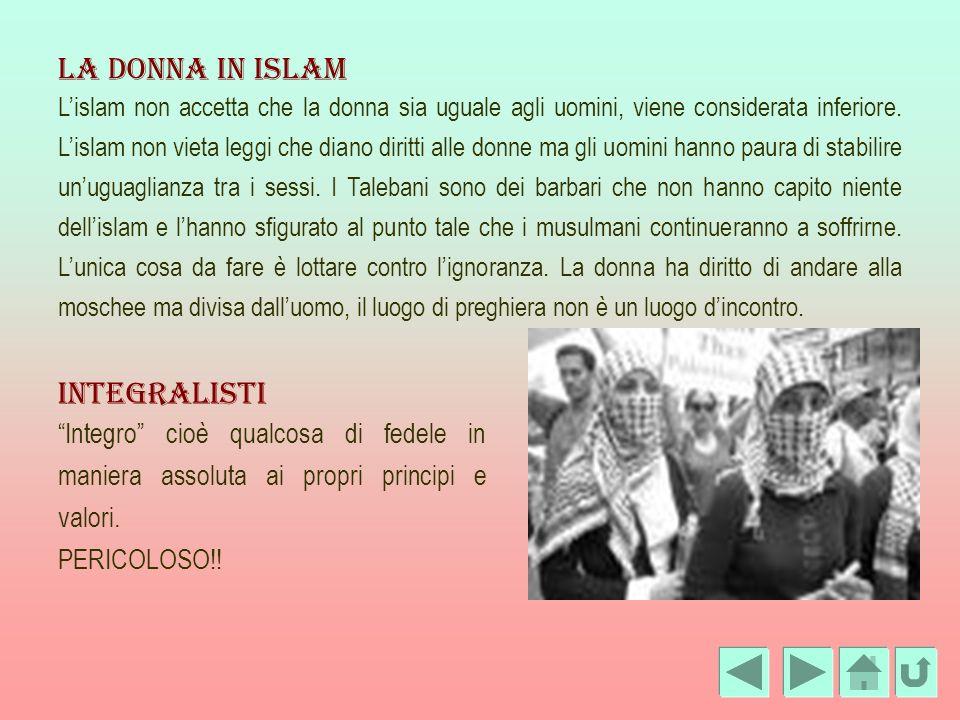 La donna in islam Lislam non accetta che la donna sia uguale agli uomini, viene considerata inferiore. Lislam non vieta leggi che diano diritti alle d