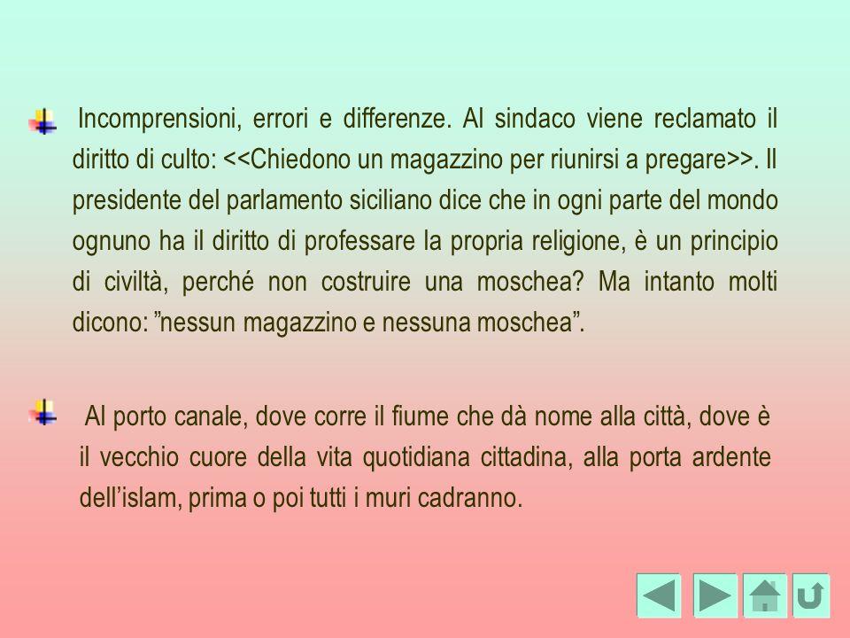 Incomprensioni, errori e differenze. Al sindaco viene reclamato il diritto di culto: >. Il presidente del parlamento siciliano dice che in ogni parte