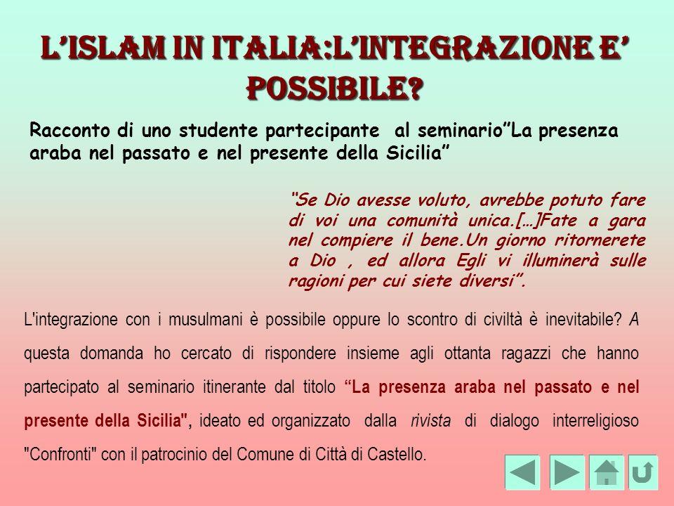 LISLAM IN ITALIA:LINTEGRAZIONE E POSSIBILE? Racconto di uno studente partecipante al seminarioLa presenza araba nel passato e nel presente della Sicil
