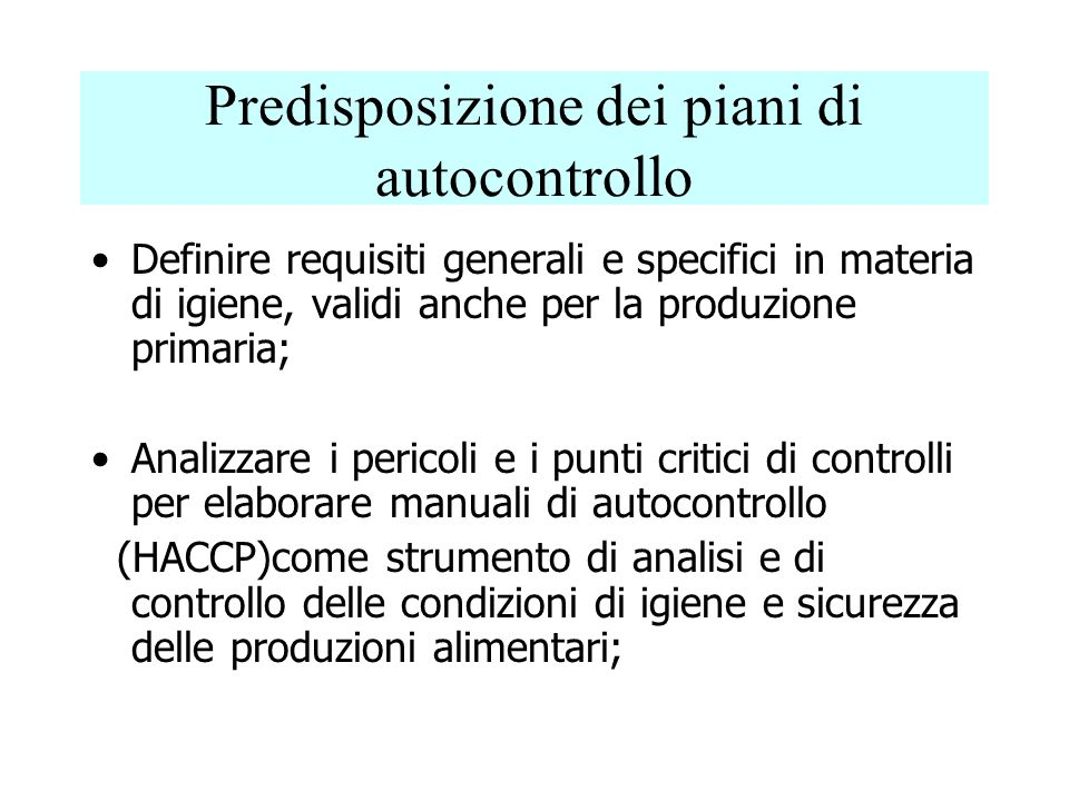 Predisposizione dei piani di autocontrollo Definire requisiti generali e specifici in materia di igiene, validi anche per la produzione primaria; Anal