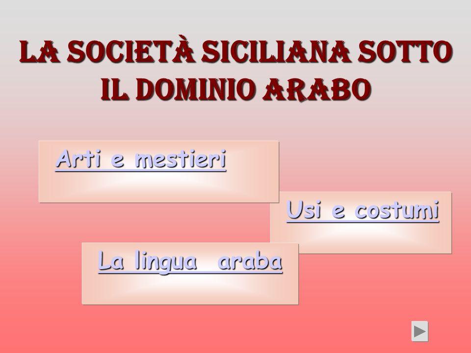 La Società siciliana sotto il dominio arabo Usi e costumi Usi e costumiUsi e costumiUsi e costumi La lingua araba La lingua arabaLa lingua arabaLa lin
