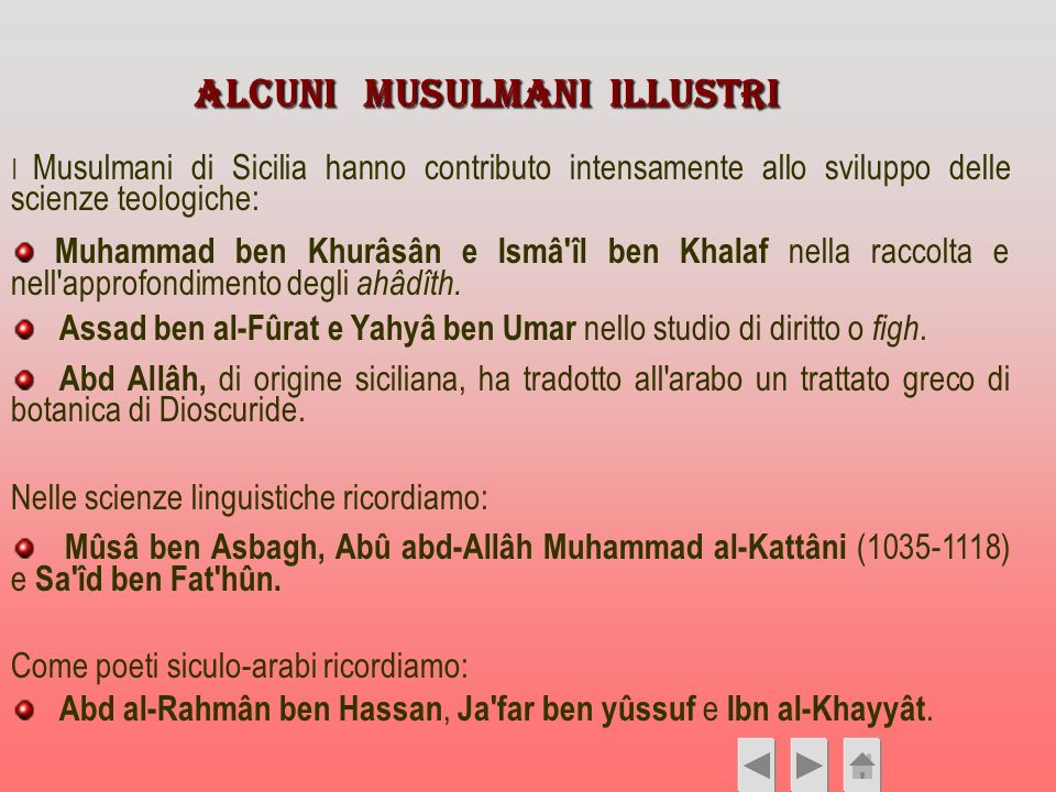 ALCUNI Musulmani illustri I Musulmani di Sicilia hanno contributo intensamente allo sviluppo delle scienze teologiche: Muhammad ben Khurâsân e Ismâ'îl
