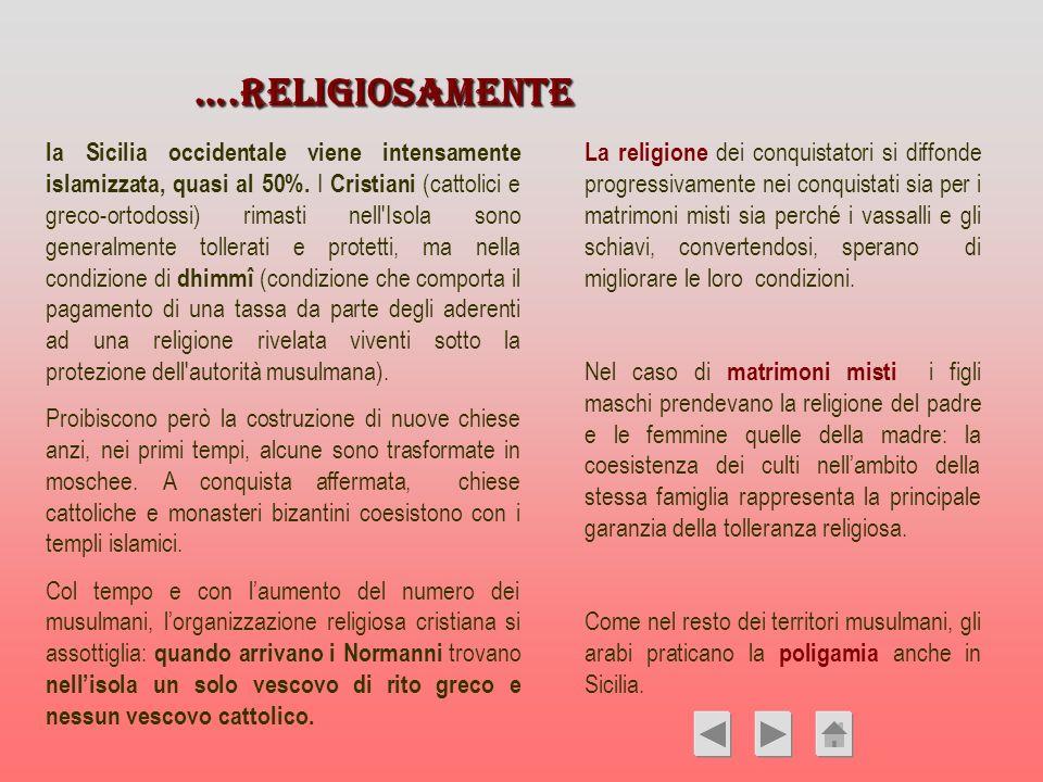….RELIGIOSAMENTE ….RELIGIOSAMENTE la Sicilia occidentale viene intensamente islamizzata, quasi al 50%. I Cristiani (cattolici e greco-ortodossi) rimas