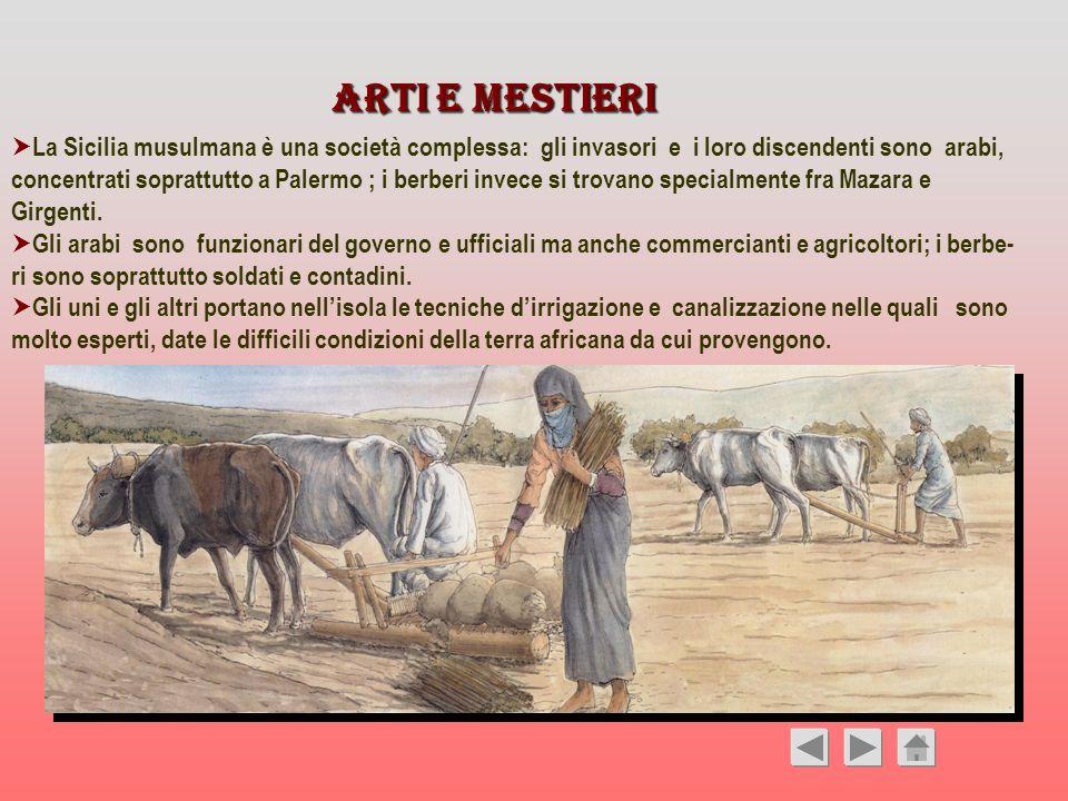 Arti e mestieri La Sicilia musulmana è una società complessa: gli invasori e i loro discendenti sono arabi, concentrati soprattutto a Palermo ; i berb