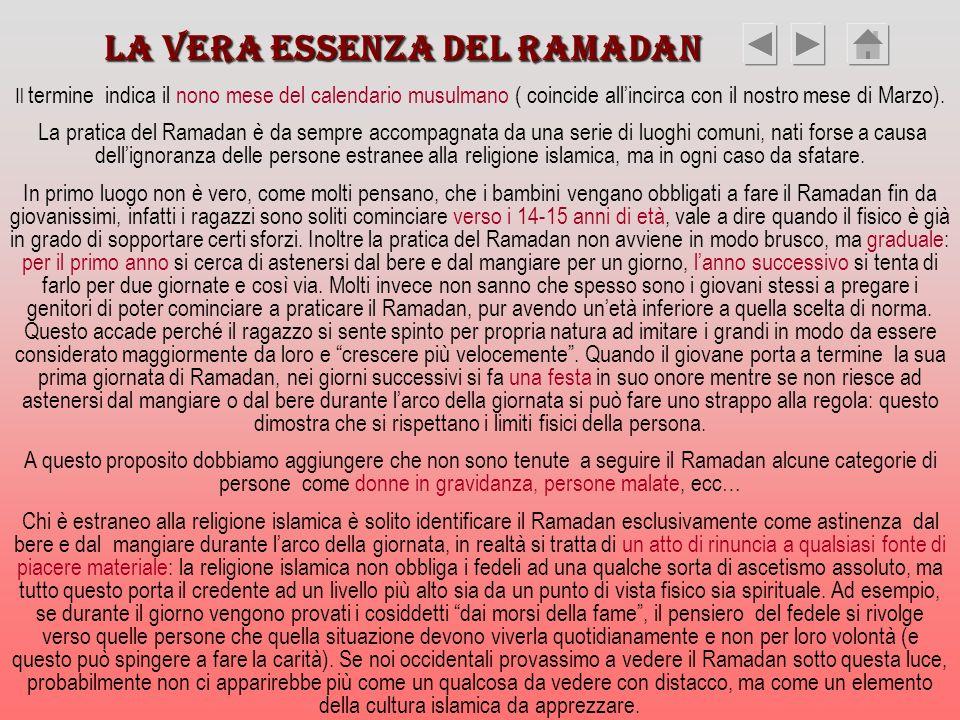 La vera essenza del Ramadan Il termine indica il nono mese del calendario musulmano ( coincide allincirca con il nostro mese di Marzo). La pratica del