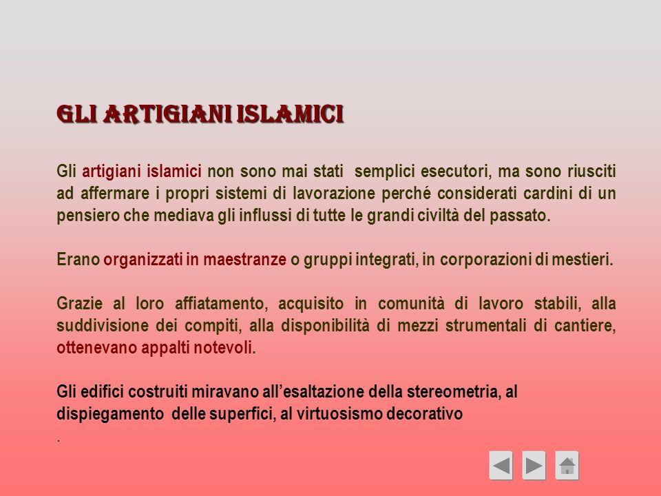 Gli artigiani islamici Gli artigiani islamici non sono mai stati semplici esecutori, ma sono riusciti ad affermare i propri sistemi di lavorazione per