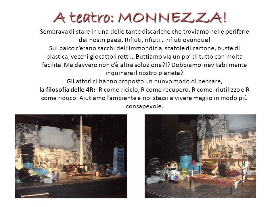 A teatro: MONNEZZA! Sembrava di stare in una delle tante discariche che troviamo nelle periferie dei nostri paesi. Rifiuti, rifiuti… rifiuti ovunque!