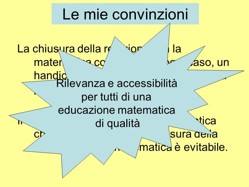 Le mie convinzioni La chiusura della relazione con la matematica costituisce, in ogni caso, un handicap e unoccasione perduta per la persona.