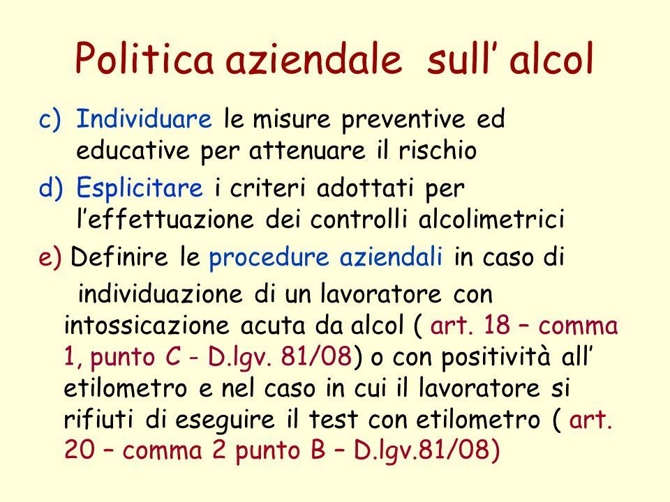 Politica aziendale sull alcol c)Individuare le misure preventive ed educative per attenuare il rischio d)Esplicitare i criteri adottati per leffettuaz