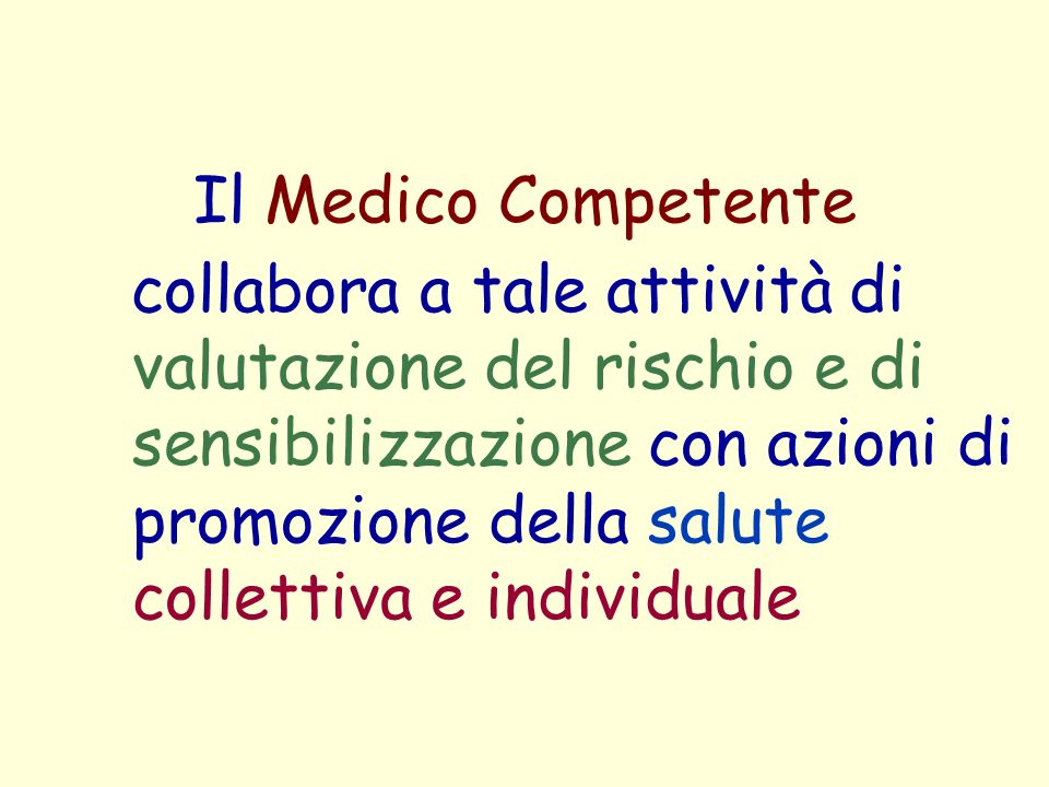Il Medico Competente collabora a tale attività di valutazione del rischio e di sensibilizzazione con azioni di promozione della salute collettiva e in