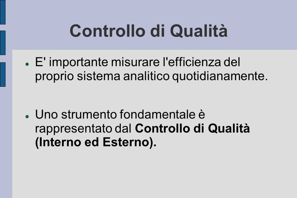 Controllo di Qualità E importante misurare l efficienza del proprio sistema analitico quotidianamente.