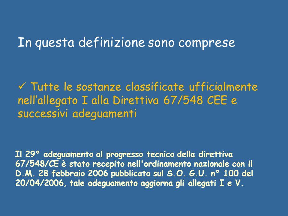 In questa definizione sono comprese Tutte le sostanze classificate ufficialmente nellallegato I alla Direttiva 67/548 CEE e successivi adeguamenti Il
