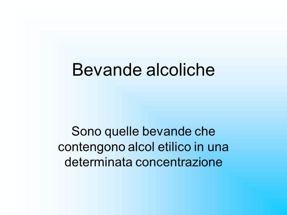 Bevande alcoliche Sono quelle bevande che contengono alcol etilico in una determinata concentrazione