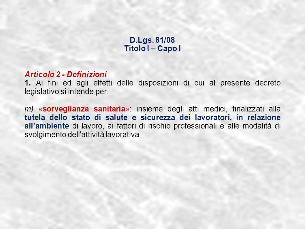 dr.Carlo Grassi U.O.I.S.L.L. Az.U.S.L.2 Lu13 D.Lgs. 81/08 Titolo I – Capo I Articolo 2 - Definizioni 1. Ai fini ed agli effetti delle disposizioni di