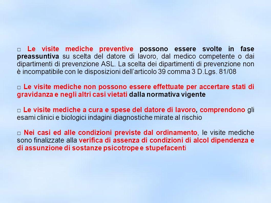 dr.Carlo Grassi U.O.I.S.L.L. Az.U.S.L.2 Lu23 Le visite mediche preventive possono essere svolte in fase preassuntiva su scelta del datore di lavoro, d