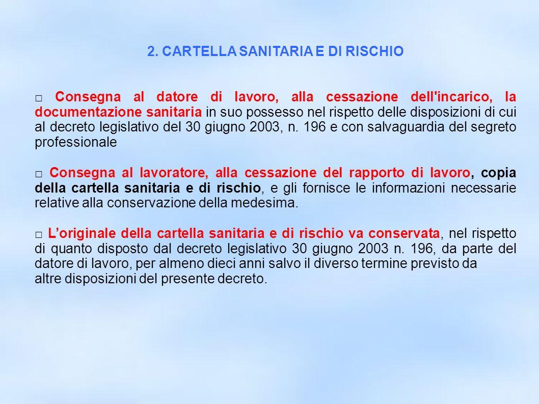 dr.Carlo Grassi U.O.I.S.L.L. Az.U.S.L.2 Lu7 2. CARTELLA SANITARIA E DI RISCHIO Consegna al datore di lavoro, alla cessazione dell'incarico, la documen