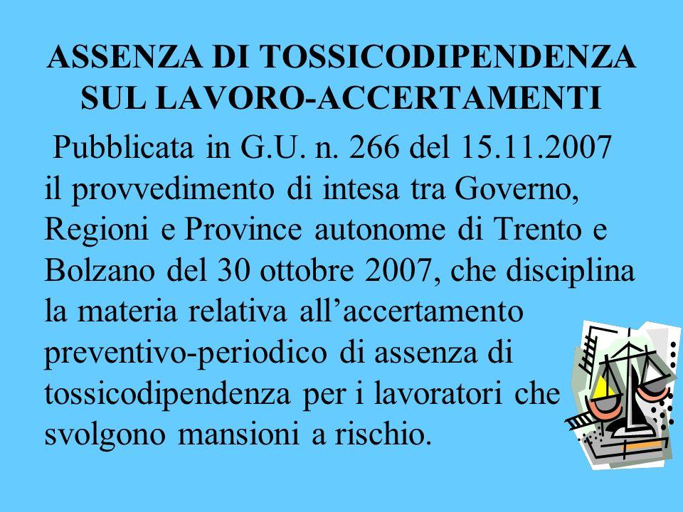 ASSENZA DI TOSSICODIPENDENZA SUL LAVORO-ACCERTAMENTI Pubblicata in G.U. n. 266 del 15.11.2007 il provvedimento di intesa tra Governo, Regioni e Provin