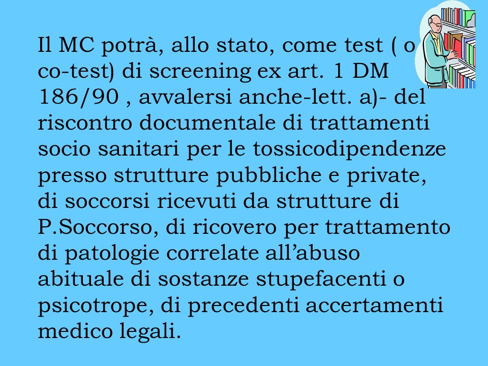 Il MC potrà, allo stato, come test ( o co-test) di screening ex art.