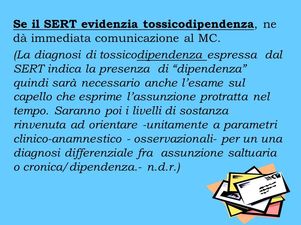 Se il SERT evidenzia tossicodipendenza, ne dà immediata comunicazione al MC. (La diagnosi di tossicodipendenza espressa dal SERT indica la presenza di