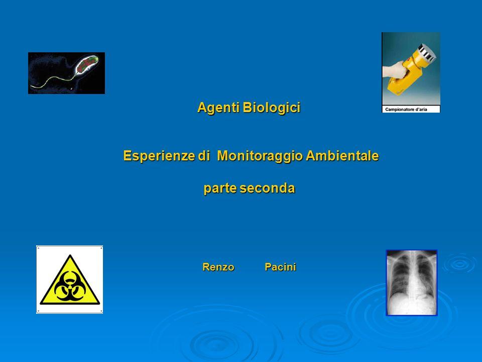 Agenti Biologici Esperienze di Monitoraggio Ambientale parte seconda Renzo Pacini