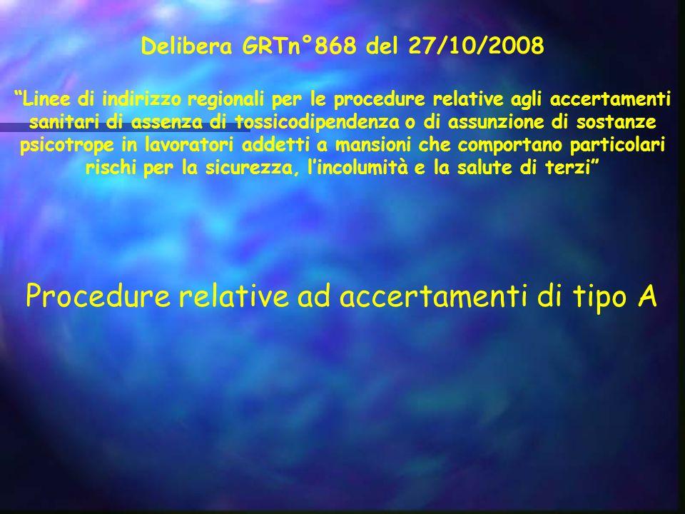 Delibera GRTn°868 del 27/10/2008 Linee di indirizzo regionali per le procedure relative agli accertamenti sanitari di assenza di tossicodipendenza o d